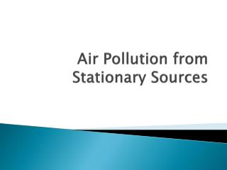 Air Pollution from Stationary Sources