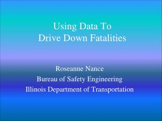 Using Data To  Drive Down Fatalities