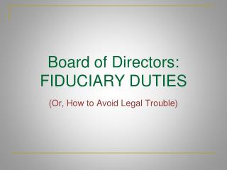 Board of Directors: FIDUCIARY DUTIES