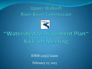 Upper Wabash  River Basin Commission ~Watershed Management Plan~ Kick-off Meeting