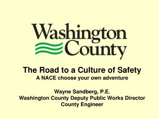 The Road to a Culture of Safety A NACE choose your own adventure Wayne Sandberg, P.E.