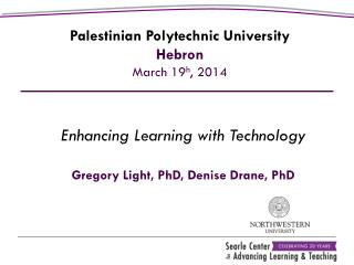Enhancing Learning with Technology Gregory Light, PhD, Denise Drane, PhD