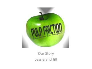 Our  Story Jessie  and Jill