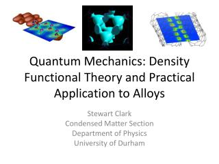 Quantum Mechanics: Density Functional Theory and Practical Application to Alloys