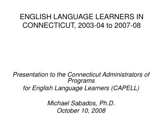 ENGLISH LANGUAGE LEARNERS IN CONNECTICUT, 2003-04 to 2007-08
