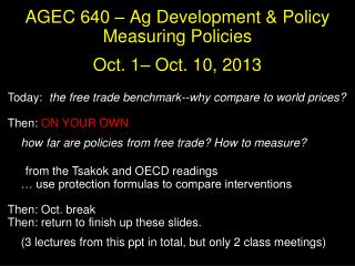 AGEC 640 – Ag Development & Policy Measuring Policies  Oct. 1– Oct. 10, 2013