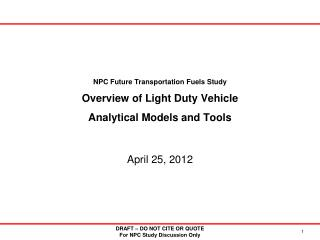 NPC Future Transportation Fuels Study Overview of Light Duty Vehicle Analytical Models and Tools