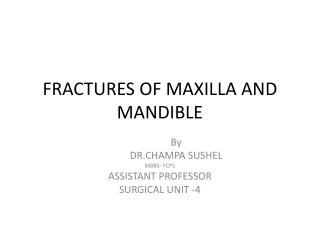 FRACTURES OF MAXILLA AND MANDIBLE