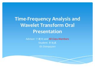 Time-Frequency Analysis and Wavelet  Transform Oral Presentation