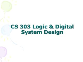 CS 303 Logic & Digital System Design