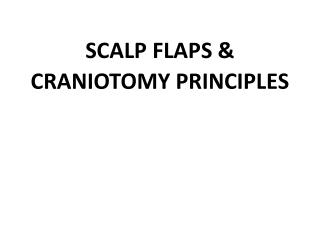 SCALP FLAPS &  CRANIOTOMY PRINCIPLES