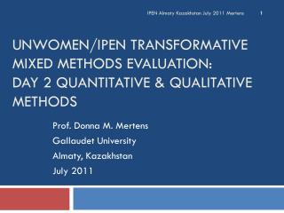 UNWOMEN/IPEN Transformative Mixed Methods Evaluation: Day 2 Quantitative & Qualitative Methods