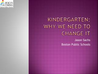 Kindergarten: Why we need to change It