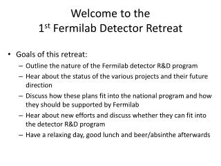 Welcome to the  1 st Fermilab  Detector Retreat