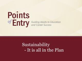 Sustainability  		- It is all in the Plan