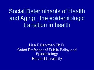 Social Determinants of Health and Aging:  the epidemiologic transition in health