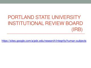 Portland State University Institutional Review Board 							(IRB)