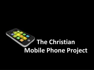 The Christian  Mobile Phone  Project