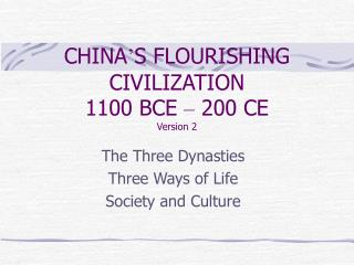 CHINA ' S FLOURISHING CIVILIZATION 1100 BCE  –  200 CE Version 2