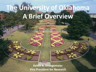 The University of Oklahoma A Brief Overview  Kelvin K. Droegemeier Vice President for Research