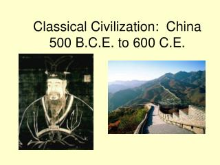 Classical Civilization:  China 500 B.C.E. to 600 C.E.