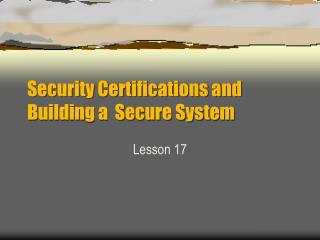 Security Certifications and Building a  Secure System