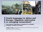 Youth languages in Africa and Europe: linguistic subversion or emerging vernaculars