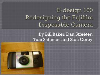 E-design 100 Redesigning the  Fujifilm  Disposable Camera