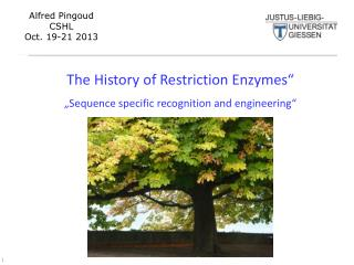 "The  History of Restriction  Enzymes"" "" Sequence specific recognition and engineering """