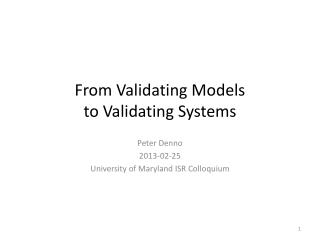 From Validating Models  to Validating Systems