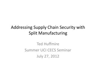 Addressing Supply Chain Security with Split Manufacturing
