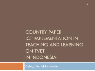 COUNTRY PAPER ICT IMPLEMENTATION IN TEACHING AND LEARNING on tvet IN INDONESIA