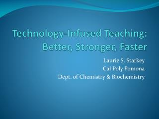 Technology-Infused Teaching: Better, Stronger, Faster