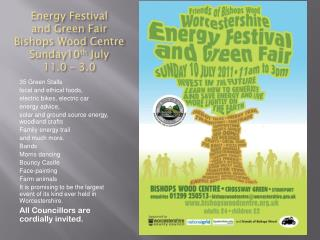 Energy Festival  and Green Fair Bishops Wood Centre  Sunday10 th  July  11.0 – 3.0