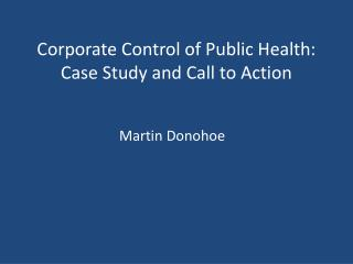 Corporate Control of Public Health: Case Study and Call to Action