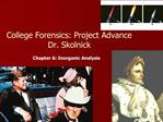 College Forensics: Project Advance Dr. Skolnick