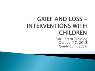 GRIEF AND LOSS – INTERVENTIONS WITH CHILDREN
