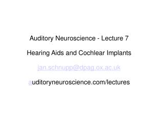 Auditory Neuroscience - Lecture 7 Hearing Aids and Cochlear Implants jan.schnupp@dpag.ox.ac.uk