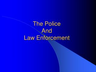 The Police  And  Law Enforcement
