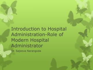 Introduction to Hospital Administration-Role of Modern Hospital Administrator