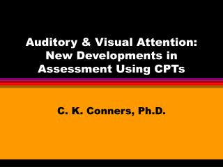 Auditory & Visual Attention: New Developments in Assessment Using CPTs