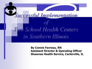 Successful Implementation of  Two School Health Centers in Southern Illinois