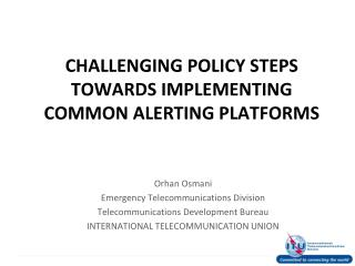 CHALLENGING POLICY STEPS TOWARDS  IMPLEMENTING  COMMON  ALERTING  PLATFORMS