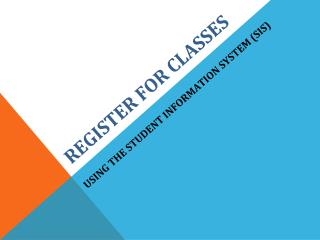 Register for Classes . Using the Student Information System (SIS)