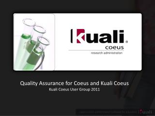 Quality Assurance for Coeus and Kuali Coeus  Kuali Coeus User Group 2011