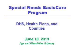 DHS, Health Plans, and Counties June 18, 2013 Age and Disabilities Odyssey