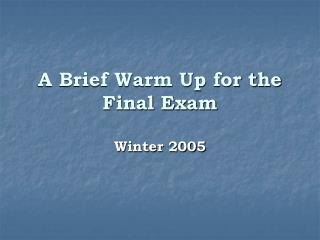 A Brief Warm Up for the Final Exam