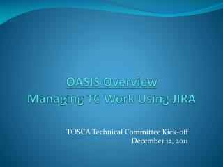 OASIS Overview  Managing TC Work Using JIRA