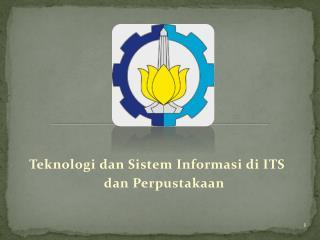 Teknologi dan Sistem Informasi di ITS      dan Perpustakaan