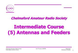 Chelmsford Amateur Radio Society  Intermediate Course (5) Antennas and Feeders